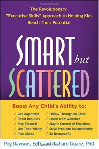 Smart but Scattered The Revolutionary Executive Skills Approach to Helping Kids Reach Their Potential  2009 9781593854454 Front Cover