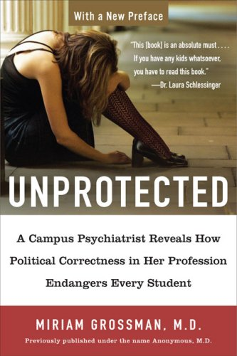 Unprotected A Campus Psychiatrist Reveals How Political Correctness in Her Profession Endangers Every Student N/A 9781595230454 Front Cover