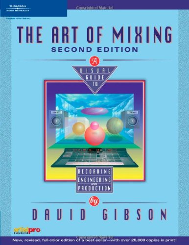 Art of Mixing A Visual Guide to Recording, Engineering, and Production 2nd 2005 (Revised) edition cover
