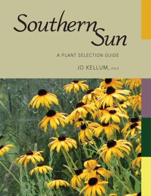Southern Sun A Plant Selection Guide  2008 9781934110454 Front Cover