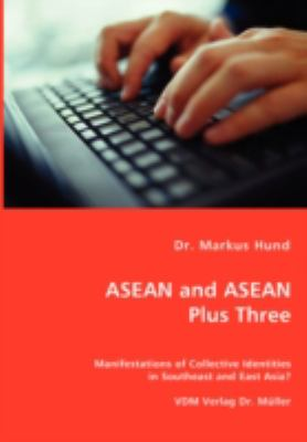 Asean and Asean Plus Three - Manifestations of Collective Identities in Southeast and East Asia?  N/A 9783836450454 Front Cover