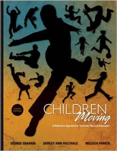 Children Moving: A Reflective Approach to Teaching Physical Education 8th 2009 edition cover