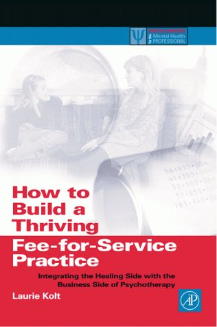 How to Build a Thriving Fee-for-Service Practice Integrating the Healing Side with the Business Side of Psychotherapy  1999 edition cover
