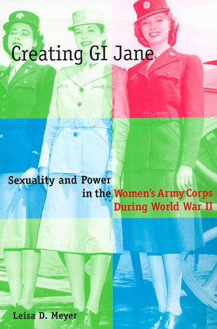 Creating G. I. Jane Sexuality and Power in the Women's Army Corps During World War II N/A edition cover
