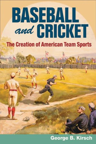 Baseball and Cricket The Creation of American Team Sports, 1838-72  2007 9780252074455 Front Cover