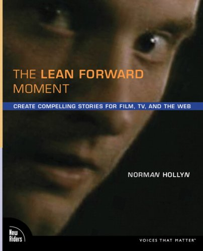 Lean Forward Moment Create Compelling Stories for Film, TV, and the Web  2009 edition cover