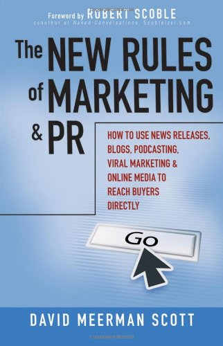 New Rules of Marketing and PR How to Use News Releases, Blogs, Podcasting, Viral Marketing, and Online Media to Reach Buyers Directly  2007 edition cover