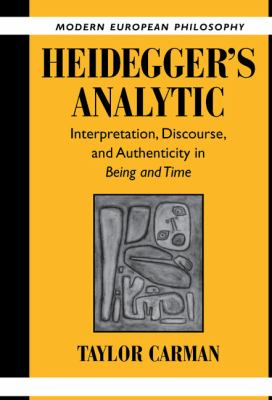 Heidegger's Analytic Interpretation, Discourse, and Authenticity in Being and Time  2003 9780521820455 Front Cover
