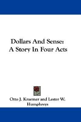 Dollars and Sense : A Story in Four Acts N/A 9780548296455 Front Cover