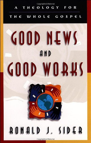 Good News and Good Works A Theology for the Whole Gospel N/A edition cover