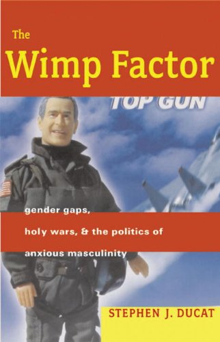 Wimp Factor Gender Gaps, Holy Wars, and the Politics of Anxious Masculinity  2005 edition cover