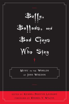 Buffy, Ballads, and Bad Guys Who Sing Music in the Worlds of Joss Whedon  2011 9780810869455 Front Cover
