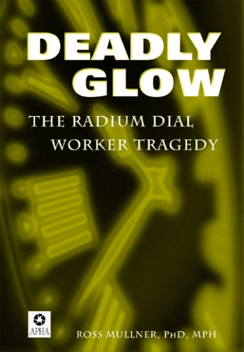 Deadly Glow : The Radium Dial Worker Tragedy 1st 1999 edition cover