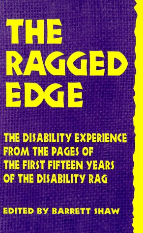 Ragged Edge The Disability Experience from the Pages of the First Fifteen Years of The Disability Rag N/A edition cover