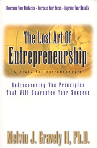 Lost Art of Entrepreneurship : Rediscovering the Principles That Will Guarantee Your Success 1st 2001 9780965619455 Front Cover