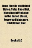 Race Riots in the United States Tulsa Race Riot, Mass Racial Violence in the United States, Rosewood Massacre, 1967 Detroit Riot N/A edition cover