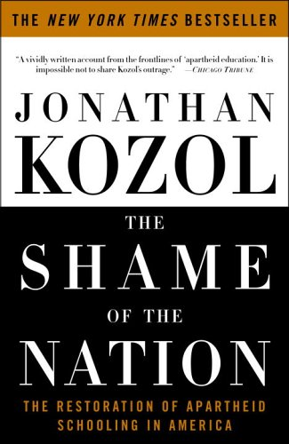 Shame of the Nation The Restoration of Apartheid Schooling in America N/A 9781400052455 Front Cover