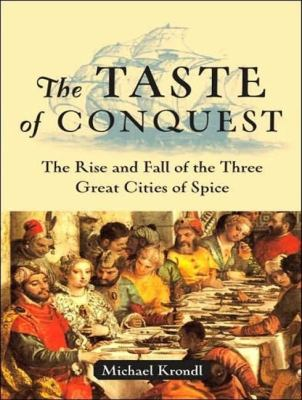 The Taste of Conquest: The Rise and Fall of the Three Great Cities of Spice: Library Edition  2007 9781400135455 Front Cover