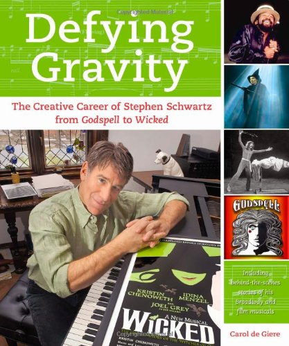 Defying Gravity The Creative Career of Stephen Schwartz, from Godspell to Wicked  2008 9781557837455 Front Cover