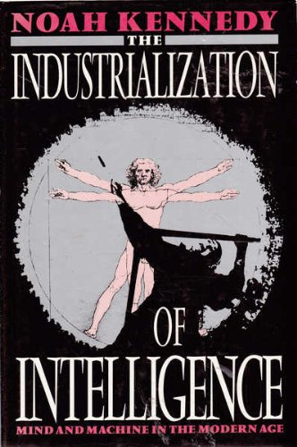 Industrialization of Intelligence Mind and Machine in the Modern Age  1989 edition cover