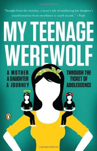 My Teenage Werewolf A Mother, a Daughter, a Journey Through the Thicket of Adolescence N/A 9780143119456 Front Cover