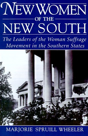 New Women of the New South The Leaders of the Woman Suffrage Movement in the Southern States  1993 edition cover