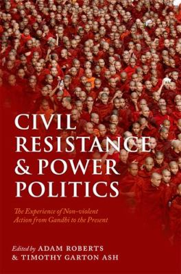 Civil Resistance and Power Politics The Experience of Non-Violent Action from Gandhi to the Present  2011 edition cover