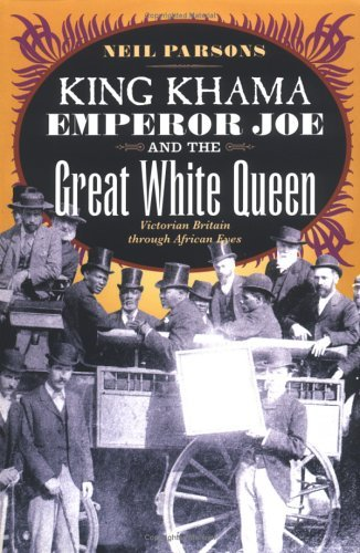 King Khama, Emperor Joe, and the Great White Queen Victorian Britain Through African Eyes  1998 edition cover