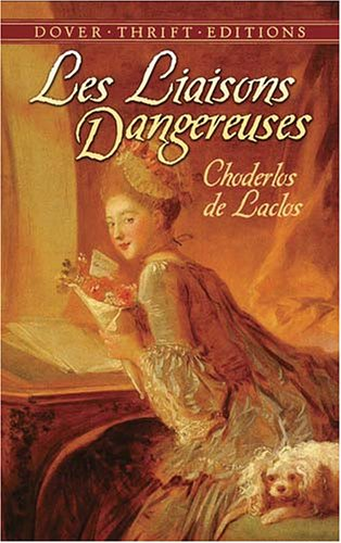 Liaisons Dangereuses Or Letters Collected in a Private Society and Published for the Instruction of Others  2007 9780486452456 Front Cover