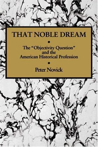 """That Noble Dream The """"Objectivity Question"""" and the American Historical Profession  1988 edition cover"""