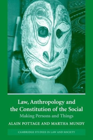Law, Anthropology, and the Constitution of the Social Making Persons and Things  2004 9780521539456 Front Cover