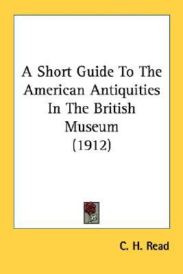 Short Guide to the American Antiquities in the British Museum N/A 9780548682456 Front Cover