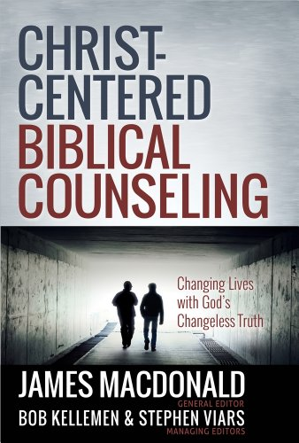 Christ-Centered Biblical Counseling Changing Lives with God's Changeless Truth  2013 edition cover