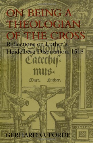 On Being a Theologian of the Cross Reflections on Luther's Heidelberg Disputation 1518  1997 edition cover