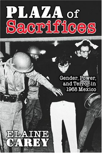 Plaza of Sacrifices Gender, Power, and Terror in 1968 Mexico  2005 edition cover