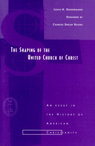 Shaping of the United Church of Christ : An Essay in the History of American Christianity 1st 1999 (Reprint) edition cover