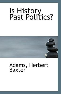 Is History Past Politics? N/A 9781113348456 Front Cover