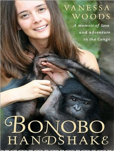 Bonobo Handshake: A Memoir of Love and Adventure in the Congo  2010 9781400167456 Front Cover