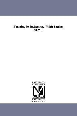 Farming by Inches; or, with Brains, Sir N/A edition cover