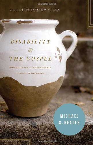 Disability and the Gospel How God Uses Our Brokenness to Display His Grace  2012 edition cover