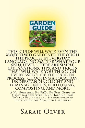 Garden Guide - a No Nonsense, No PhD, No Fuss Guide to Great Gardens with Hand-Holding How to's for Beginners and Straightforward Instruction for Advanced Gardeners  N/A 9781489517456 Front Cover