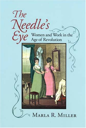 Needle's Eye Women and Work in the Age of Revolution  2006 edition cover