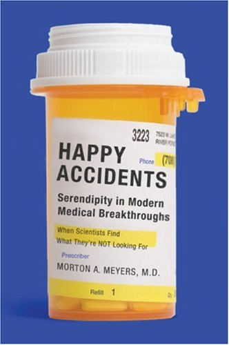Happy Accidents Serendipity in Modern Medical Breakthroughs Revised  9781559708456 Front Cover