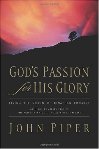 God's Passion for His Glory Living the Vision of Jonathan Edwards N/A edition cover