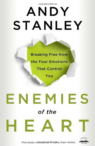 Enemies of the Heart Breaking Free from the Four Emotions That Control You N/A edition cover