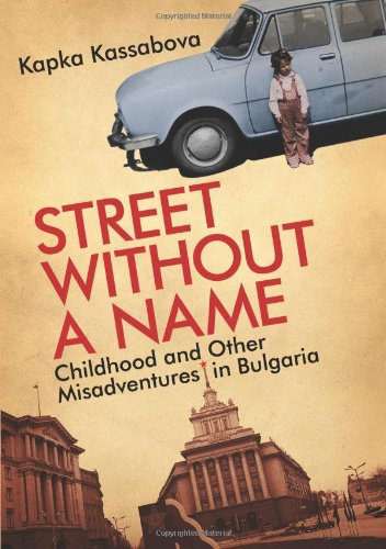 Street Without a Name Childhood and Other Misadventures in Bulgaria  2009 edition cover