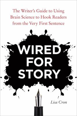 Wired for Story The Writer's Guide to Using Brain Science to Hook Readers from the Very First Sentence  2012 edition cover