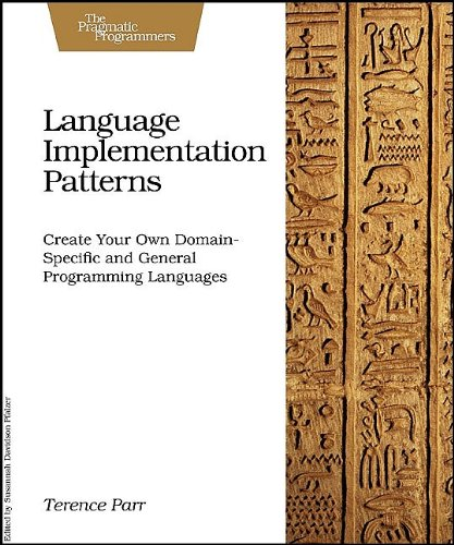 Language Implementation Patterns Create Your Own Domain-Specific and General Programming Languages  2009 9781934356456 Front Cover