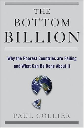 Bottom Billion Why the Poorest Countries Are Failing and What Can Be Done about It  2007 edition cover