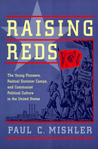 Raising Reds The Young Pioneers, Radical Summer Camps, and Communist Political Culture in the United States  1999 edition cover